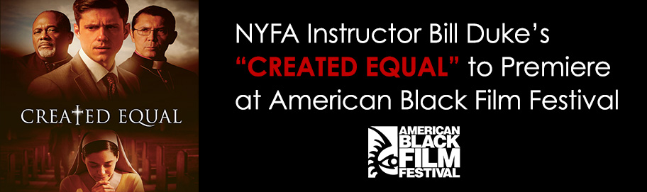 NYFA Instructor Bill Duke's 'Created Equal' to Premiere at American Black Film Festival