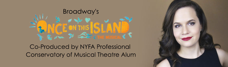 Broadway's 'Once on This Island' Co-Produced by NYFA Professional Conservatory of Musical Theatre Alum