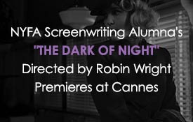 NYFA Screenwriting Alumna's The Dark of Night Directed by Robin Wright Premieres at Cannes
