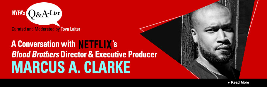 NYFA Q&A Series Welcomes Netflix's 'Blood Brothers' Producer Marcus A. Clarke