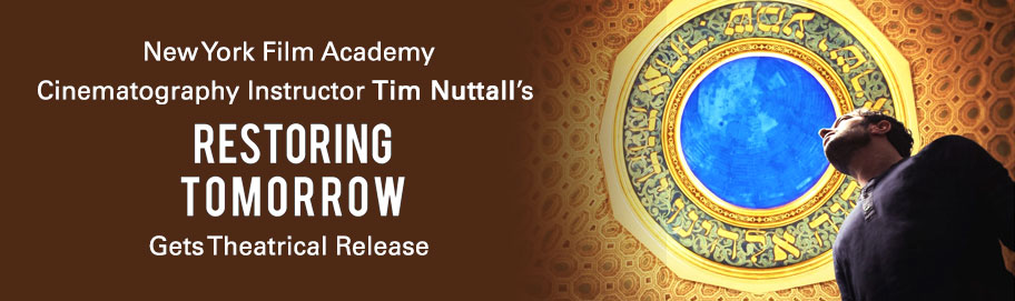 "New York Film Academy (NYFA) Cinematography Instructor Tim Nuttall's ""Restoring Tomorrow"" Gets Theatrical Release"