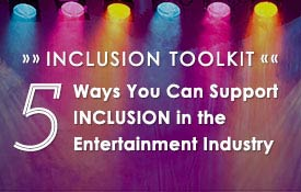 Inclusion Toolkit: 5 Ways You Can Support Inclusion in the Entertainment Industry