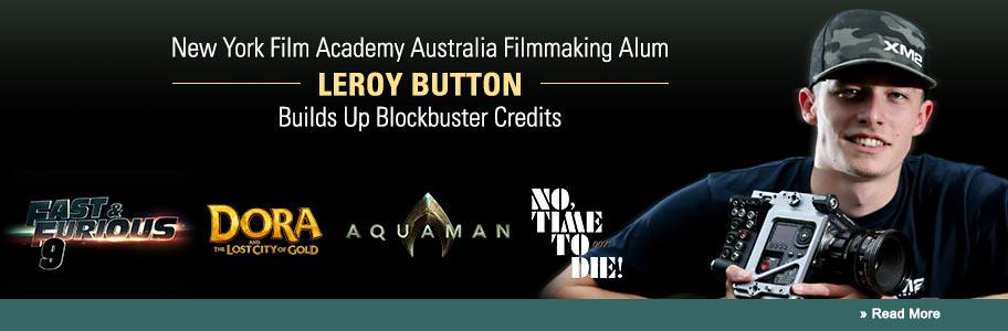 NYFA Australia Filmmaking Alum Leroy Button Builds Up Blockbuster Credits