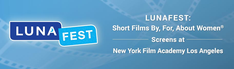 LUNAFEST: Short Films By, For, About Women® Screens at New York Film Academy Los Angeles