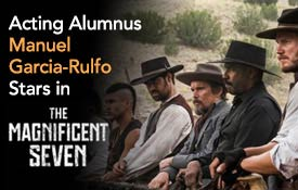 Acting Alumnus Manuel Garcia-Rulfo Stars in 'The Magnificent Seven'