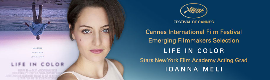 Cannes International Film Festival Emerging Filmmakers Selection Life in Color Stars New York Film Academy Acting Grad Ioanna Meli