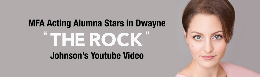 "MFA Acting Alumna Stars in Dwayne ""The Rock"" Johnson's Youtube Video"