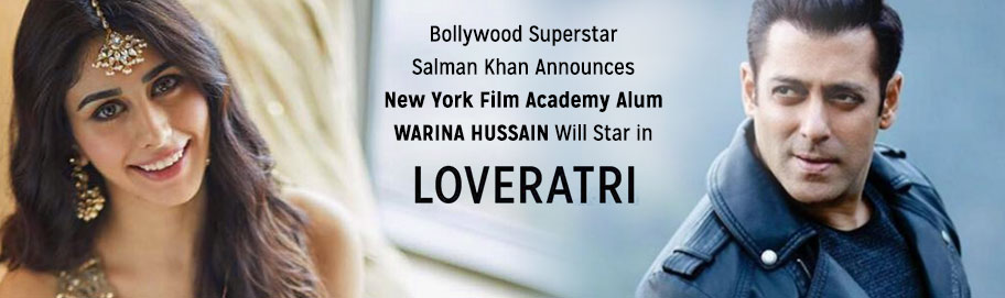Bollywood Superstar Salman Khan Announces New York Film Academy Alum Warina Hussain Will Star in Loveratri