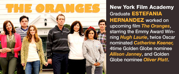 NYFA Graduate Estefania Hernandez worked on upcoming film The Oranges, starring the Emmy Award Winning Hugh Laurie, twice Oscar nominated Catherine Keener, 4time Golden Globe nominee Allison Janney, and Golden Globe nominee Oliver Platt.