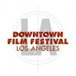 Downtown Film Festival L.A. 2014