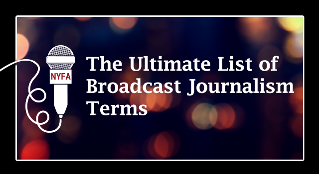 The Ultimate List Of Broadcast Journalism Terms