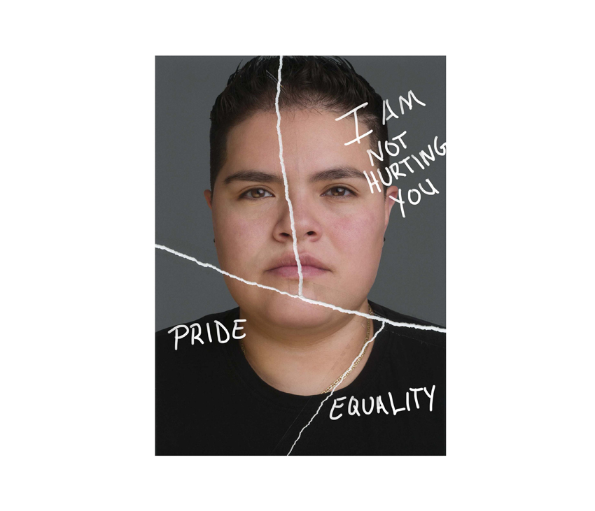 Woman looking into camera with 'I am not hurting you,' 'Pride,' and 'Equality' written on top