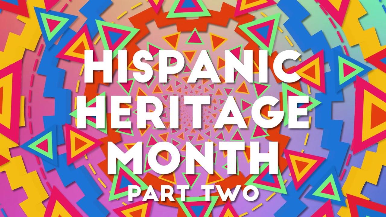 Hispanic Heritage Month Pt. II